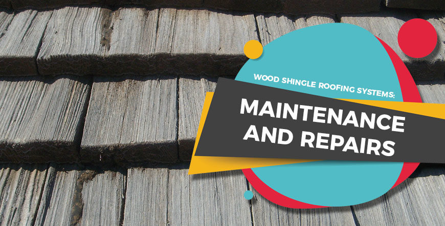 Wood Shingle Roofing Systems Maintenance And Repairs